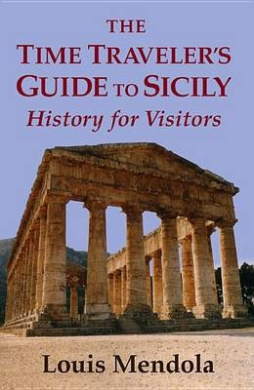 The Time Traveler's Guide to Sicily: History for Visitors