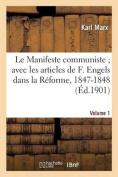 Le Manifeste Communiste Avec Les Articles de F. Engels Dans La Reforme, 1847-1848. Volume 1 [FRE]