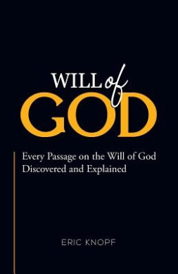 Will of God: Every Passage on the Will of God Discovered and Explained.