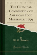 The Chemical Composition of American Food Materials, 1899