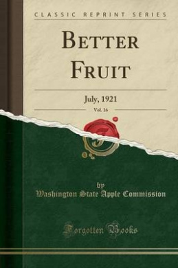 Better Fruit, Vol. 16: July, 1921 (Classic Reprint)