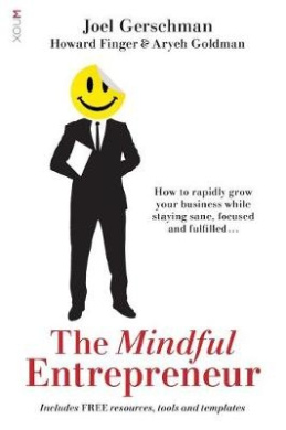 The Mindful Entrepreneur: How to rapidly grow your business while staying sane, focused and fulfilled....