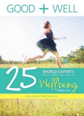 Good + Well: 25 World Experts Share Their Secrets to Wellbeing