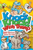 Knock, Knock! Who's There? 500 Hilarious Jokes for Kids