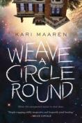 Weave a Circle Round: A Novel
