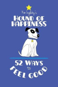 The Hound of Happiness - 52 Tips to Feel Good