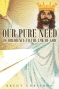 Our Pure Need of Obedience to the Law of God