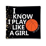 I Know I Play Like A Girl & Basketball Soft PillowCase 4620cm