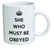 Funny Mug - She who must be obeyed - 330ml Coffee Mugs - Inspirational gifts and sarcasm - By A Mug To Keep TM