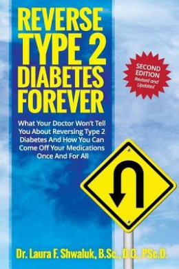 Reverse Type 2 Diabetes Forever: What Your Doctor Won't Tell You about Reversing Type 2 Diabetes and How You Can Come Off Your Medications Once and for All