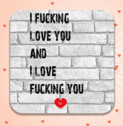 I F**king Love You And I Love F**king You - Funny/Rude Drinks Coaster, Valentine's Day Gift