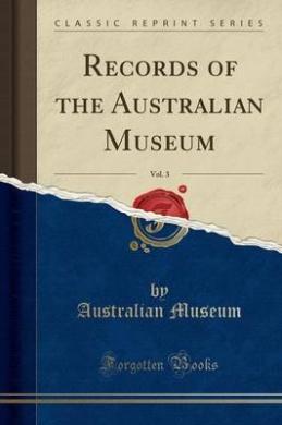 Records of the Australian Museum, Vol. 3 (Classic Reprint)