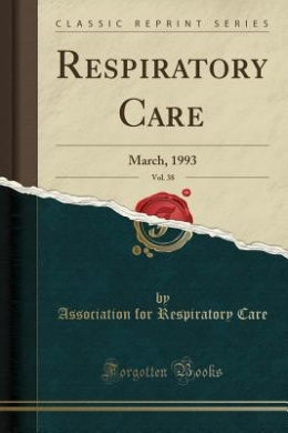 Respiratory Care, Vol. 38: March, 1993 (Classic Reprint)