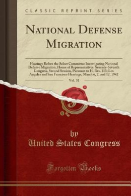 National Defense Migration, Vol. 31: Hearings Before the Select Committee Investigating National Defense Migration, House of Representatives, Seventy-Seventh Congress, Second Session, Pursuant to H. Res. 113; Los Angeles and San Francisco Hearings, March