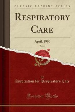 Respiratory Care, Vol. 35: April, 1990 (Classic Reprint)