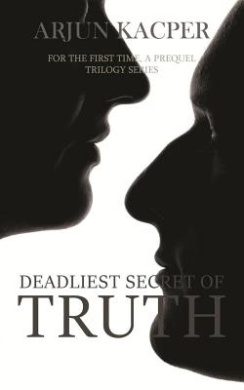 Deadliest Secret of Truth: For the First Time, a Prequel Trilogy Series