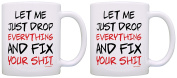 Funny Mugs Let Me Just Drop Everything Fix Your Expletive 2 Pack Gift Coffee Mugs Tea Cups White