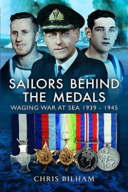 The Sailors Behind the Medals: Waging War at Sea 1939 - 1945