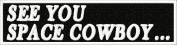 See You Space Cowboy Anime Embroidered Iron On Applique Patch - White, Black, 10cm x 2.5cm