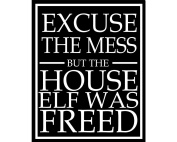 Excuse The Mess But The House Elf Was Freed Harry Potter sign METAL Wall Sign 15cm x 20cm Plaque Vintage Retro poster art picture print