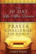 The 30 Day Life After Divorce Prayer Challenge for Women