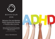 Behaviour Zen and Attention Deficit Hyperactivity Disorder (ADHD) : A Transformative Journey