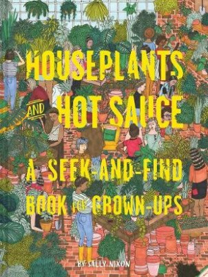 House Plants and Hot Sauce: A Seek-And-Find Book for Grown-Ups
