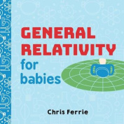 General Relativity for Babies (Baby University) [Board book]