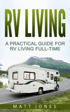 RV Living: A Practical Guide for RV Living Full-Time (RV Boondocking, Motorhome Living)