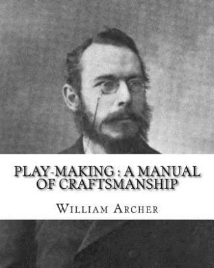 Play-Making: A Manual of Craftsmanship. By: William Archer, To: Brander Matthews: James Brander Matthews (February 21, 1852 - March 31, 1929) Was an American Writer and Educator.
