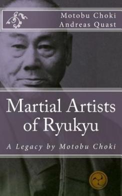 Martial Artists of Ryukyu: A Legacy by Motobu Choki