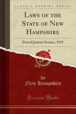 Laws of the State of New Hampshire: Passed January Session, 1915 (Classic Reprint)