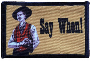 "Tombstone Doc Holiday ""Say When"" Morale Patch. Perfect for your Tactical Military Army Gear, Backpack, Operator Baseball Cap, Plate Carrier or Vest. 5.1cm x 7.6cm Hook and Loop Patch. Made in the USA"