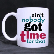 ain't nobody got time for that Funny Unique Design Funny Quotes Cup - 330ml White Mug
