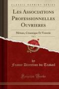 Les Associations Professionnelles Ouvrières, Vol. 3  : Metaux, Ceramique Et Verrerie  [FRE]