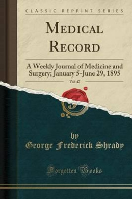 Medical Record, Vol. 47: A Weekly Journal of Medicine and Surgery; January 5-June 29, 1895 (Classic Reprint)