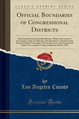 Official Boundaries of Congressional Districts: State Senatorial and Assembly Districts, Within the County of Los Angeles, State of California; Also Boundaries of Supervisorial Districts, Judicial Townships, Election Precincts, and Incorporated Cities of