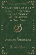 "Saved from the Sea, or the Loss of the ""Viper,"" and the Adventures of Her Crew in the Great Sahara"