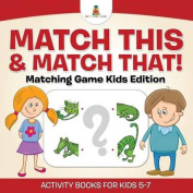 Match This & Match That! Matching Game Kids Edition Activity Books for Kids 5-7
