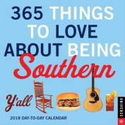 365 Things to Love about Being Southern 2018 Day-To-Day Calendar