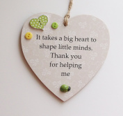 *It takes a big heart to shape little minds Thank You for helping me Wooden Plaque