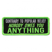 CONTRARY TO POPULAR BELIEF NOBODY OWES YOU ANYTHING, Heat Sealed Backing - 10cm x 2.5cm Embroidered PATCH