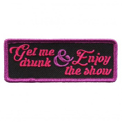 GET ME DRUNK & ENJOY THE SHOW, High Thread Embroidered Iron-On / Saw-On, Heat Sealed Backing Rayon PATCH - 10cm x 2.5cm
