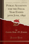 Public Accounts for the Fiscal Year Ended 30th June, 1892