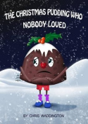 The Christmas Pudding Who Nobody Loved