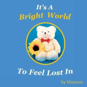 It's a Bright World to Feel Lost in