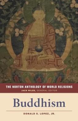The Norton Anthology of World Religions: Buddhism: Buddhism