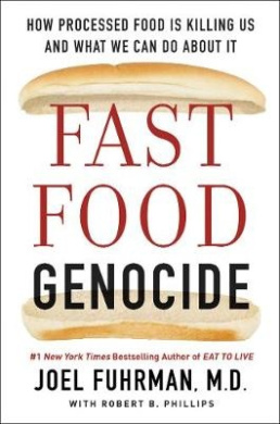 Fast Food Genocide: How We Can Win the Battle Against Processed Food and Take Back Our Health