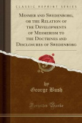 Mesmer and Swedenborg, or the Relation of the Developments of Mesmerism to the Doctrines and Disclosures of Swedenborg