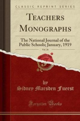 Teachers Monographs, Vol. 26: The National Journal of the Public Schools; January, 1919 (Classic Reprint)
